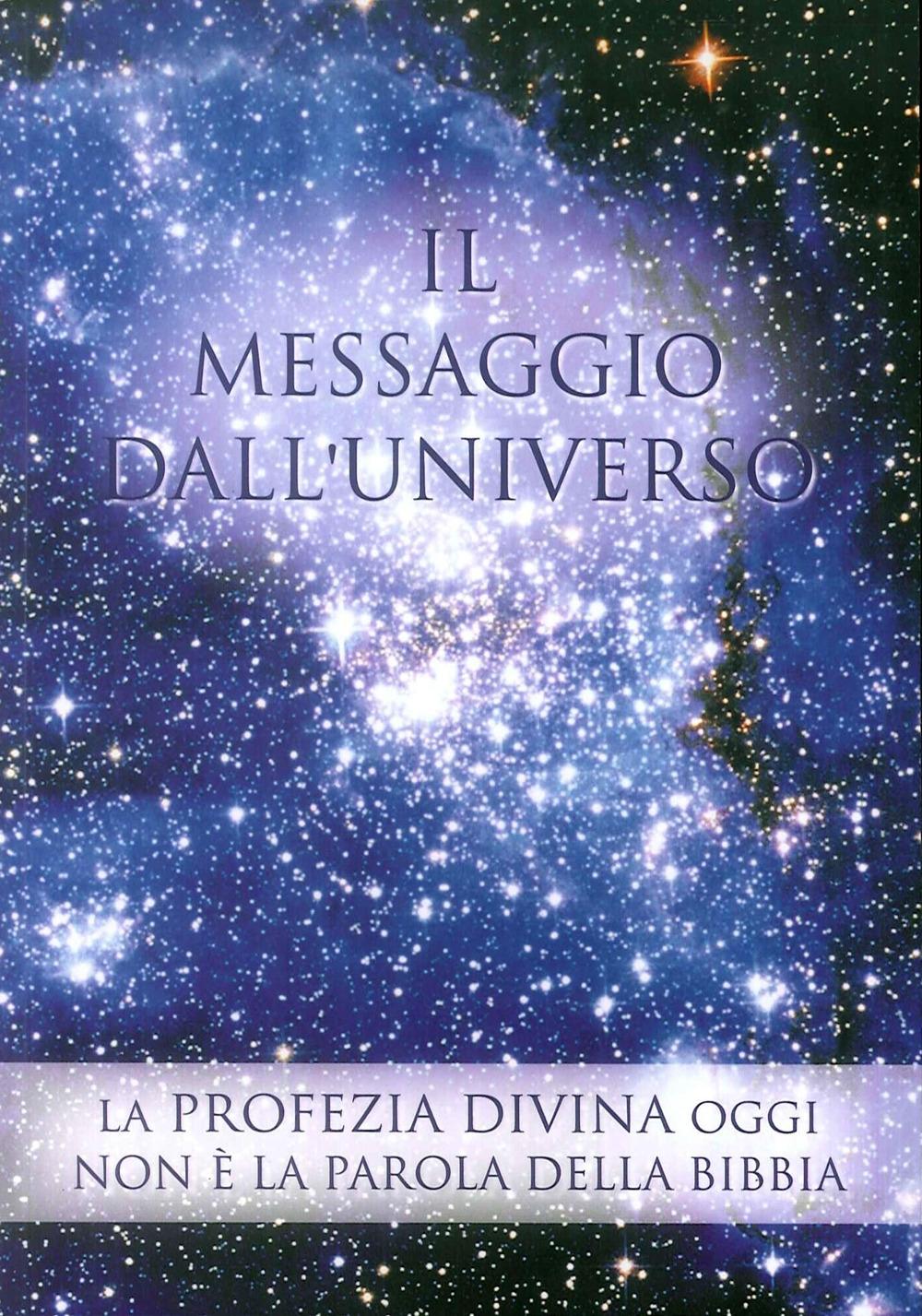 Il messaggio dall'universo. La profezia divina oggi. Non è la parola della Bibbia. Vol. 2