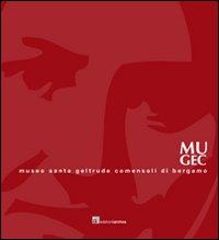 MUGEC. Museo Santa Geltrude Comensoli. Con DVD