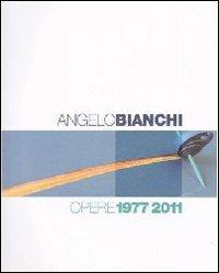 Angelo Bianchi. Opere 1977/2011