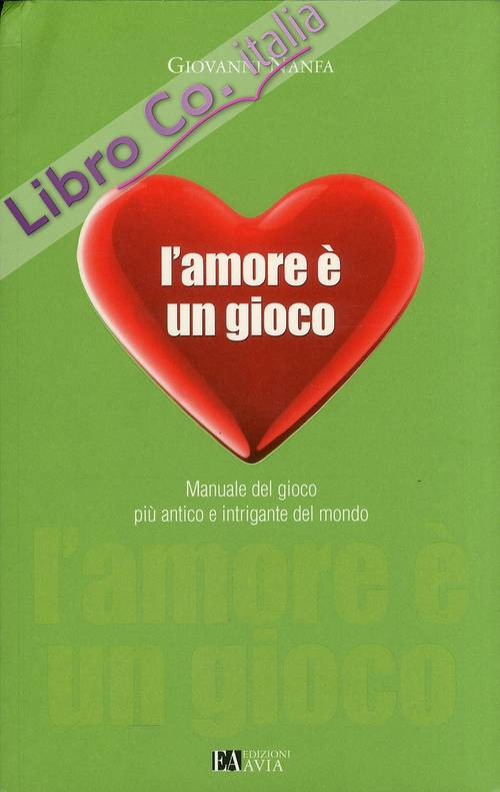 L'amore è un gioco. Manuale del gioco più antico e intrigante del mondo