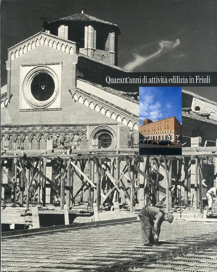 Quarant'anni di attività edilizia in Friuli
