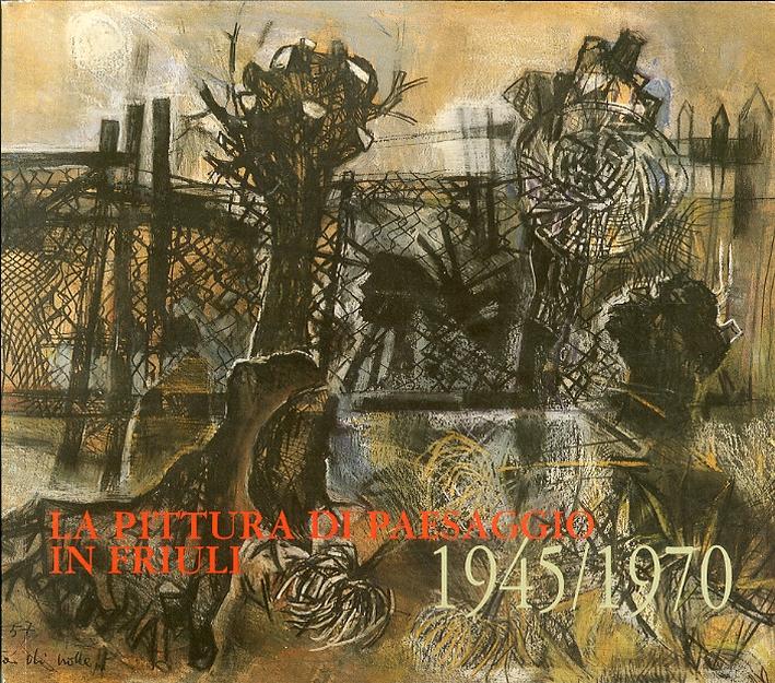 La pittura di paesaggio in Friuli. 1945/1970