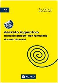 Decreto ingiuntivo. Manuale pratico con formulario. Aggiornato al D.Lgs. n.150/2011