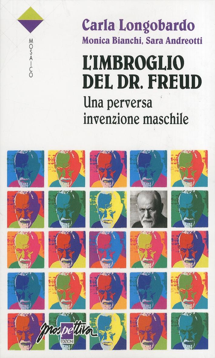 L'imbroglio del Dr. Freud. Una perversa invenzione maschile