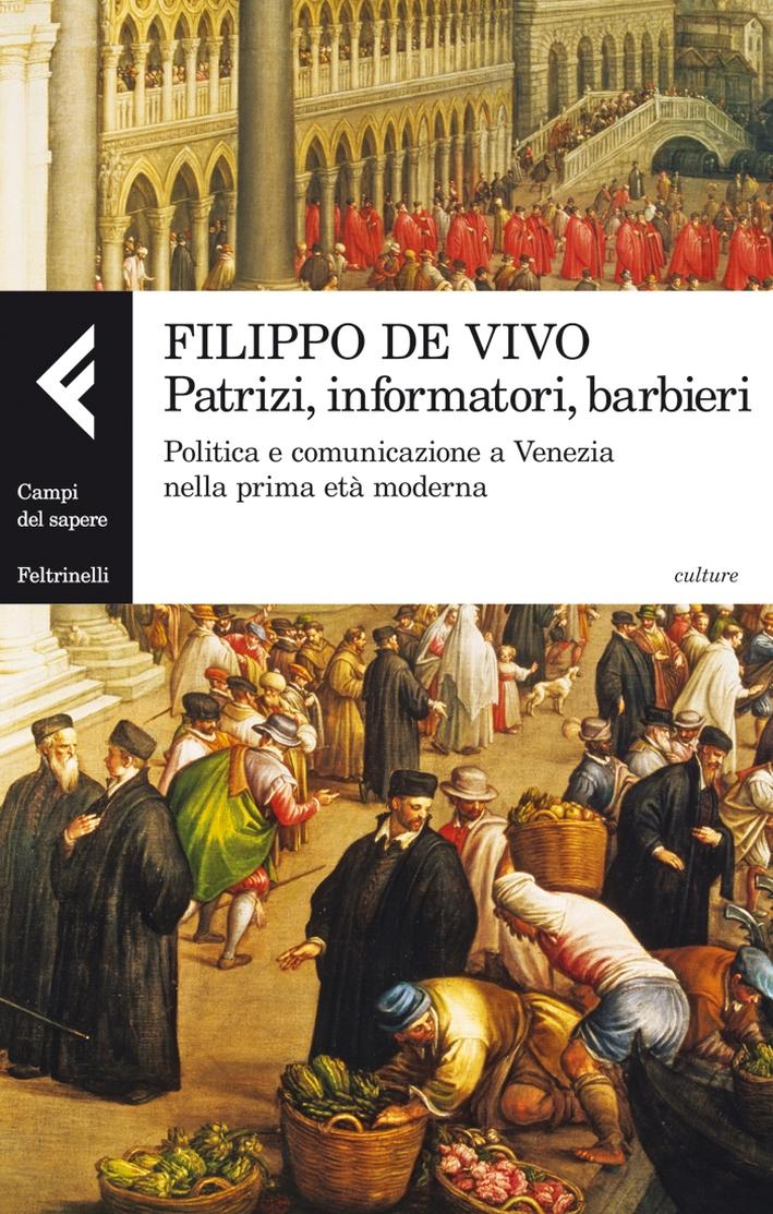 Patrizi, informatori, barbieri. Politica e comunicazione a Venezia nella prima età moderna