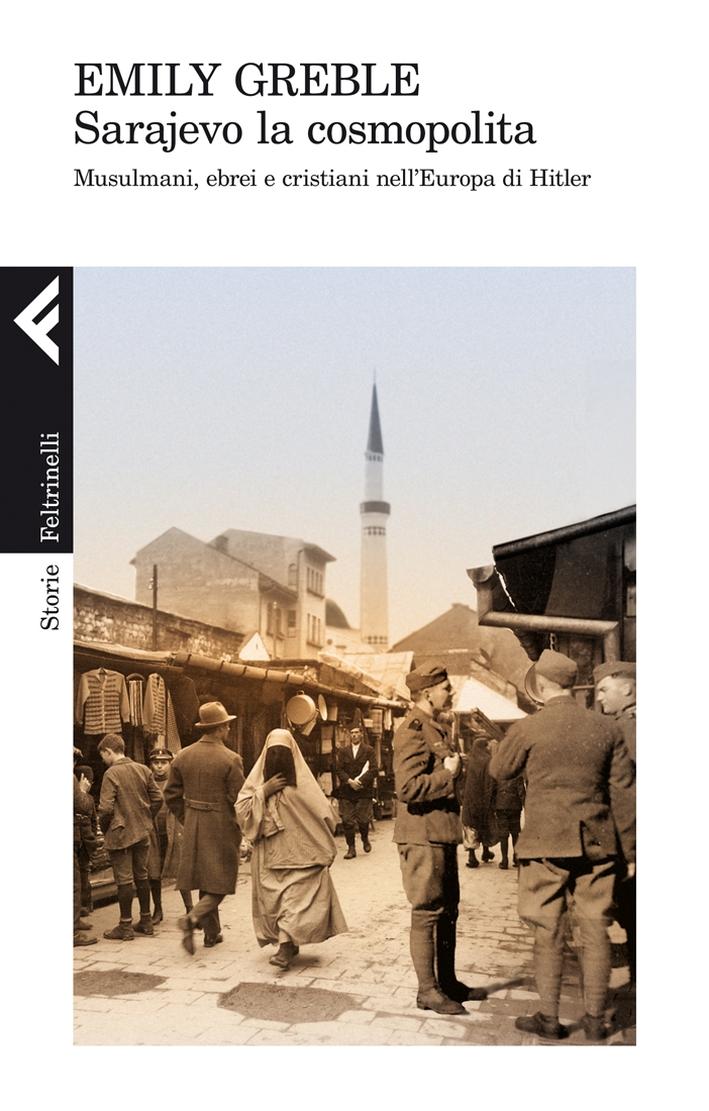 Sarajevo la cosmopolita. Musulmani, ebrei e cristiani nell'Europa di Hitler