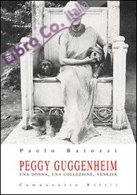 Peggy Guggenheim. Una donna, una collezione, Venezia