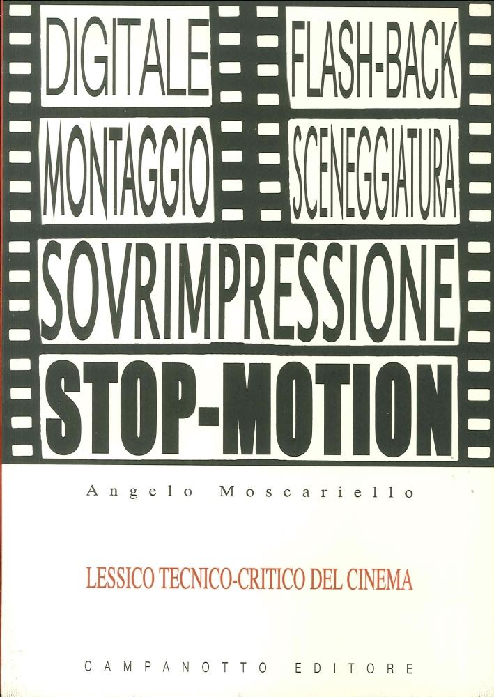 Lessico Tecnico-Critico del Cinema. Le Voci del Cinema e la Loro Funzione Espressiva con Esempi Tratti Da Film Celebri