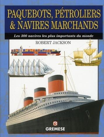 Paquebots, pétroliers & navires marchands. Les 300 navires les plus importants du monde.