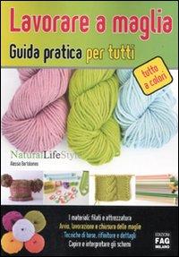 Lavorare a maglia. Guida pratica per tutti. Ediz. illustrata