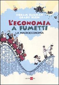 L'economia a fumetti. La macroeconomia. Ediz. illustrata