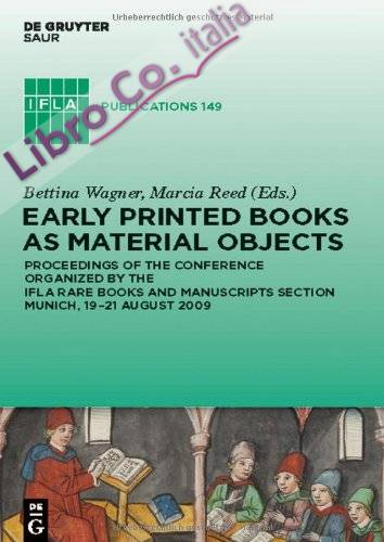 Early printed books as material objects. proceeding of the conference organized by the ifla rare books and manuscripts section munich, 19-21 august 2009