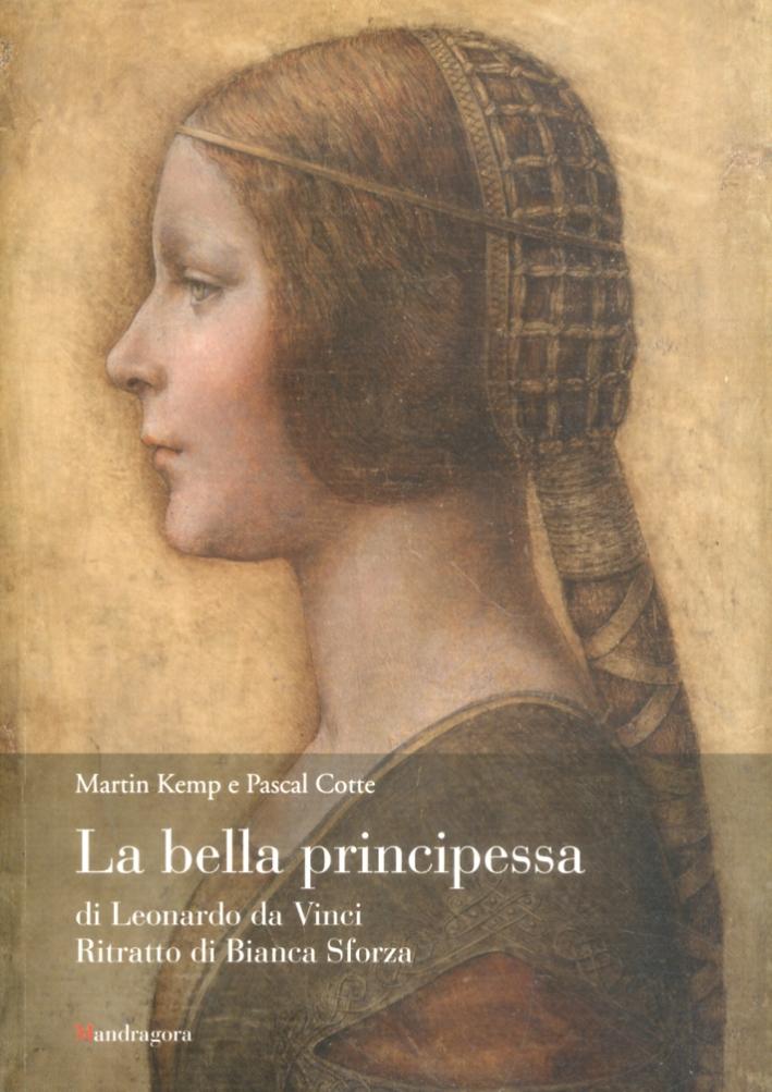 La bella principessa di Leonardo da Vinci. Ritratto di profilo di Bianca Sforza