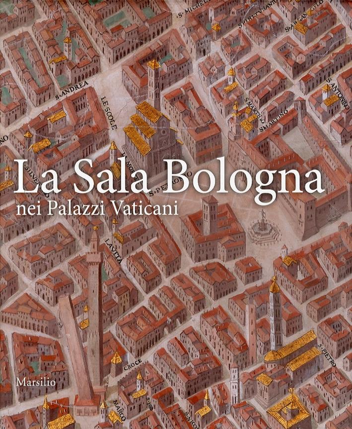 La Sala Bologna nei Palazzi Vaticani. Architettura, cartografia e potere nell'età di Gregorio XIII