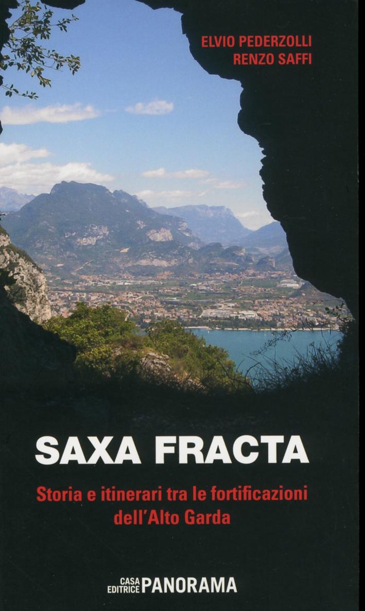 Saxa fracta. Storia e itinerari tra le fortificazioni dell'Alto Garda