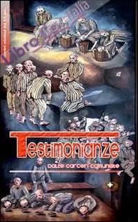 Testimonianze dalle carceri comuniste. Homo homini res sacra-homo homini lupus