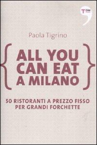 All you can eat a Milano. 50 ristoranti a prezzo fisso per grandi forchette