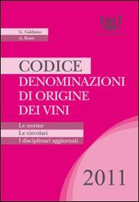 Codice Denominazioni di Origine dei Vini. Le Norme, le Circolari, i Disciplinari 2011