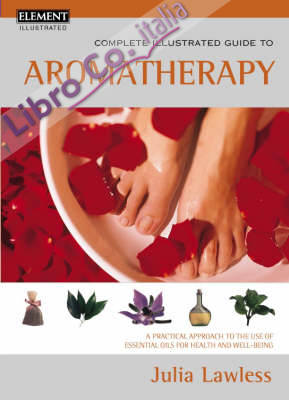 Complete Illustrated Guide to Aromatherapy