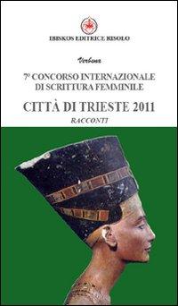 Settimo Concorso internazionale di scrittura femminile città di Trieste 2011.