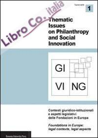 Giving. Thematic issues in philantropy and social innovation (2011). Nuova serie. Ediz. bilingue. Vol. 1: Contesti giuridico-istituzionali e aspetti legislativi delle fondazioni in Europa