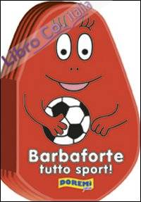 Barbaforte tutto sport! Ediz. illustrata