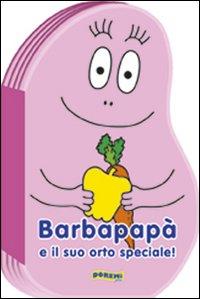 Barbapapà e il suo orto speciale! Ediz. illustrata
