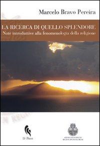 La ricerca di quello splendore. Note introduttive alla fenomenologia della religione.