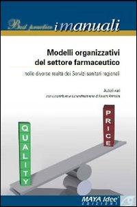 Modelli organizzativi significativi del settore farmaceutico nelle diverse realtà dei servizi sanitari regionali.