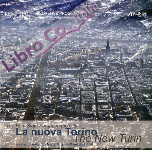 The Kent State Forum on the City. La Nuova Torino. The New Turin.