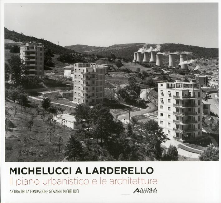 Michelucci a Larderello. Il Piano Urbanistico e le Architetture.