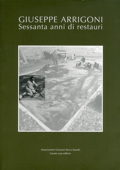 Giuseppe Arrigoni. Sessanta Anni di Restauri