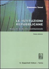Le istituzioni repubblicane. Manuale di diritto costituzionale.