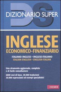 Inglese economico-finanziario. Italiano-inglese, inglese-italiano. Ediz. bilingue