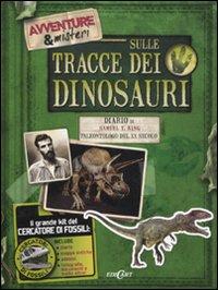 Sulle tracce dei dinosauri. Ediz. illustrata