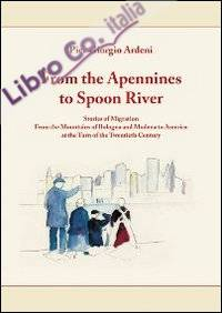 From the Apennines to spoon river. Stories of migration from the mountains of Bologna and Modena of America at the turn of the twentieth century.