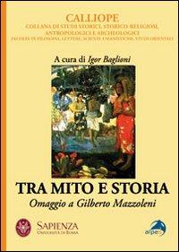 Tra mito e storia. Omaggio a Gilberto Mazzoleni.