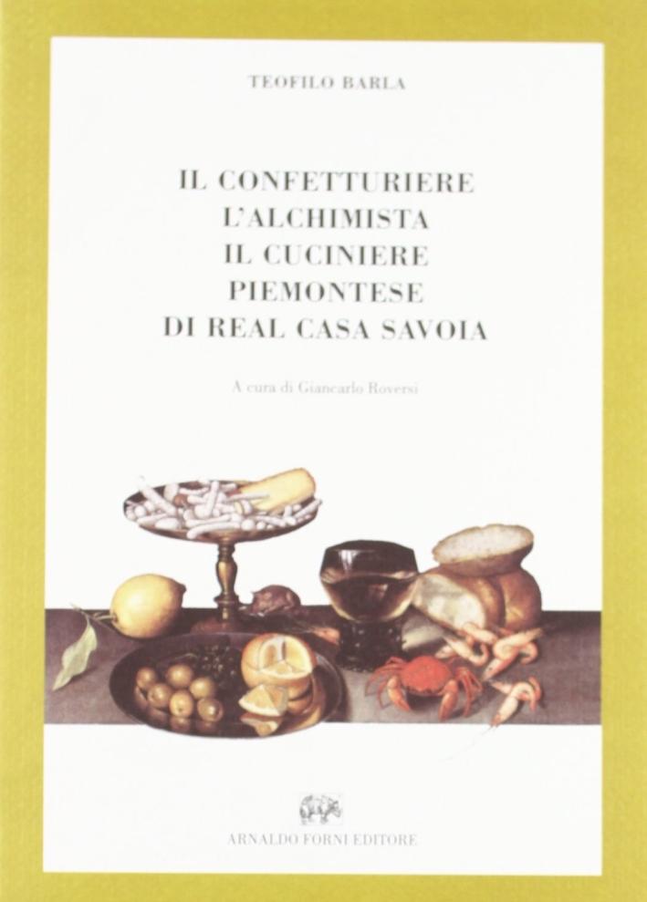 Il Confetturiere, l'Alchimista, il Cuciniere Piemontese di Real Casa Savoia.