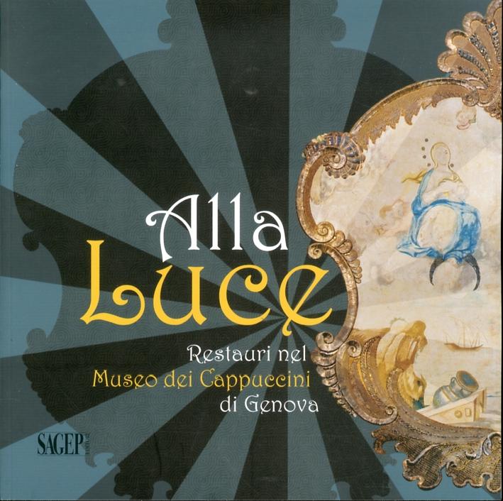 Alla Luce. Restauri nel Museo dei Cappuccini di Genova.