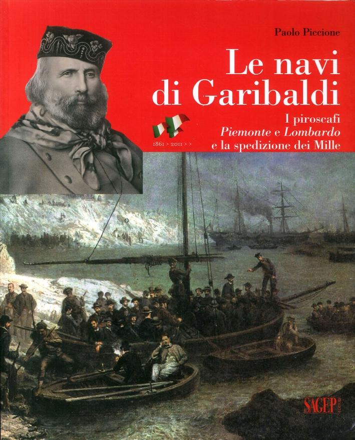 Le navi di Garibaldi. La storia dei piroscafi Piemonte e Lombardo e la spedizione dei Mille attraverso documenti inediti.