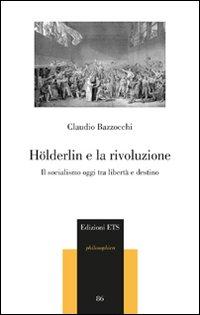 Hölderlin e la rivoluzione. Il socialismo oggi tra libertà e destino.