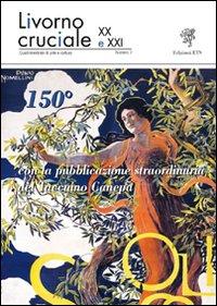 Livorno cruciale XX e XXI. Quadrimestrale di arte e cultura. Vol. 7: 150º