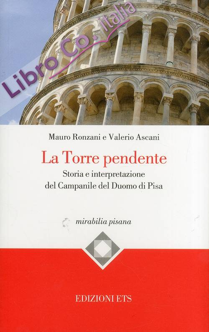 La Torre Pendente. Storia e Interpretazione del Campanile del Duomo di Pisa.