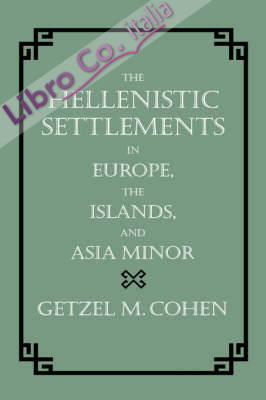 The Hellenistic Settlements in Europe, The Islands, and Asia minor.