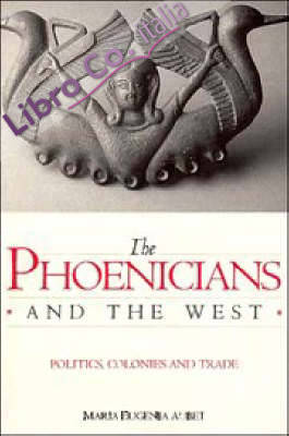The Phoenicians and the West. Politics, Colonies, and Trade