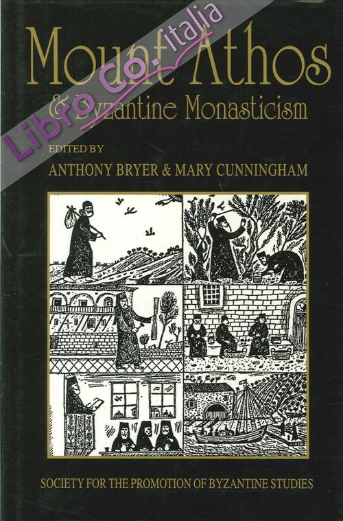 Mount Athos and Byzantine Monasticism. Papers From the Twenty-Eighth Spring Symposium of Byzantine Studies, Birmingham, March 1994