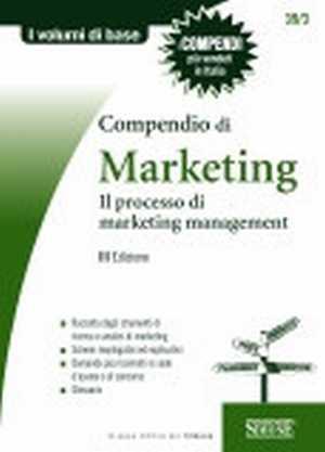 COMPENDIO DI MARKETING.Il processo di marketing management. III Edizione