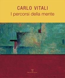 Carlo Vitali. I percorsi della mente