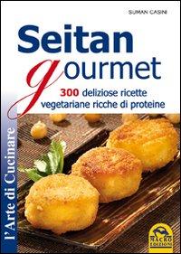 Seitan gourmet. 300 deliziose ricette vegetariane ricche di proteine.