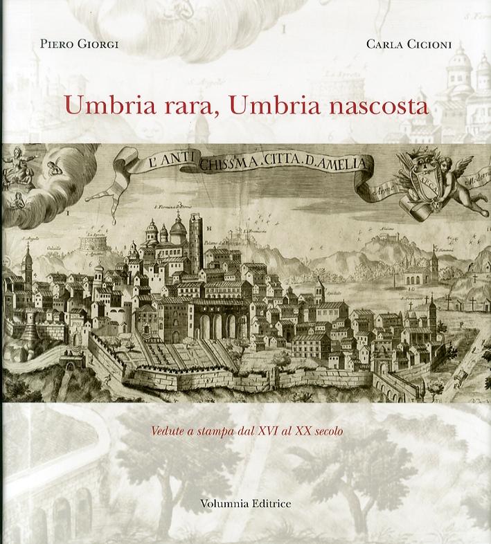 Umbria Rara, Umbria Nascosta. Vedute a Stampa dal XVI al XX Secolo
